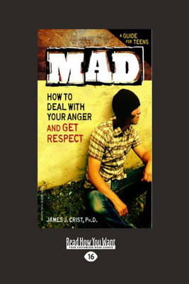 Mad How to Deal with Your Anger and Get Respect by Crist (James J.)