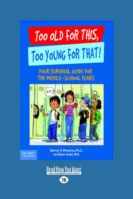 Too Old for This, Too Young for That Your Survival Guide for the Middle-School Years by Karen Unger, Mosatche Harriet S.