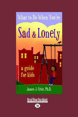 What to Do When You'RE Sad & Lonely A Guide for Kids by Crist (James J.)
