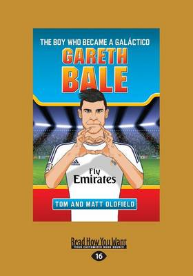 Gareth Bale The Boy Who Became a Galactico by Tom Oldfield, Matt Oldfield