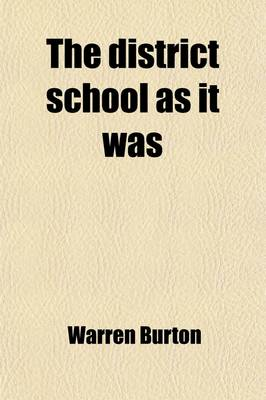 The District School as It Was; By One Who Went to It by Warren Burton