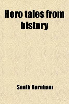 Hero Tales from History by Smith Burnham