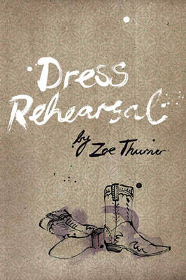 Dress Rehearsal by Zoe Thurner