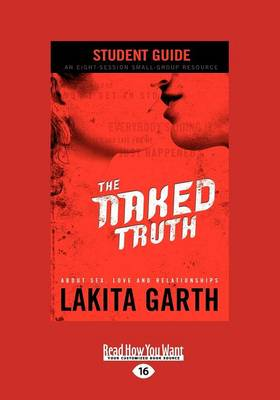 The Naked Truth About Sex, Love and Relationships Student Guide by Garth Lakita