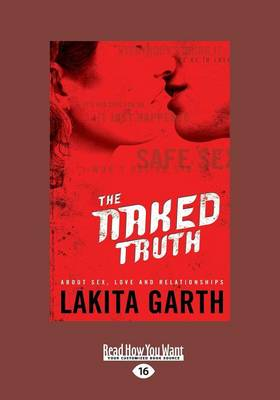 The Naked Truth About Sex, Love and Relationships by Lakita Garth