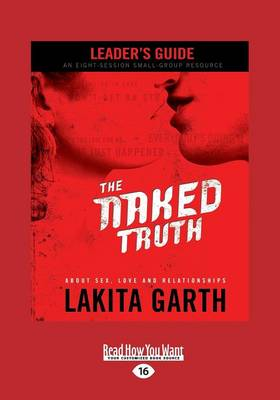 The Naked Truth Leader's Guide About Sex, Love and Relationships by Lakita Garth