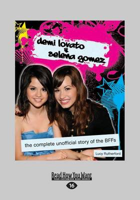 Demi Lovato & Selena Gomez The Complete Unofficial Story of the Bffs by Lucy Rutherford