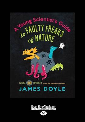 A Young Scientist's Guide to Faulty Freaks of Nature by James Doyle