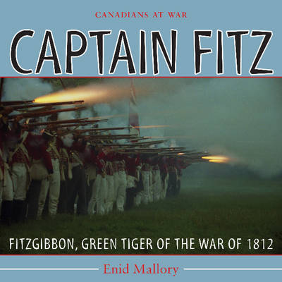 Captain Fitz FitzGibbon, Green Tiger of the War of 1812 by Enid Swerdfeger Mallory