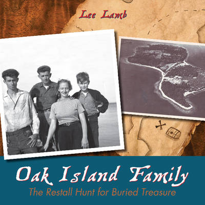 Oak Island Family The Restall Hunt for Buried Treasure by Lee Lamb