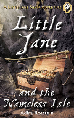 Little Jane & the Nameless Isle A Little Jane Silver Adventure by Adira Rotstein