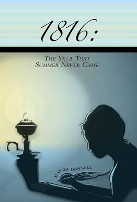 1816 The Year That Summer Never Came by Mayra Donnell