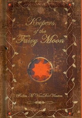 Keepers of the Fairy Moon by Robin M Vandervleuten