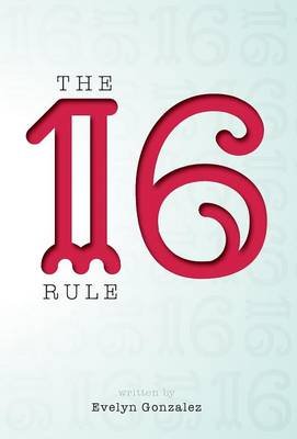 The 16 Rule by Professor Evelyn Gonzalez