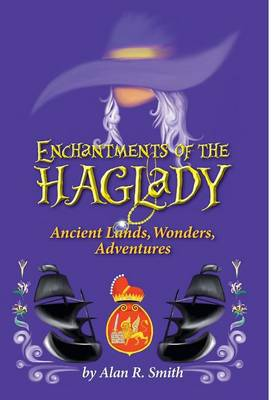Enchantments of the Haglady Ancient Lands, Wonders, Adventures by Alan R Smith