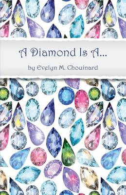 A Diamond Is a ... by Evelyn M Chouinard