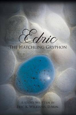 Edric the Hatchling Gryphon by Eric K Williams