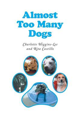 Almost Too Many Dogs by Charlotte Higgins-Lee, Rita Castillo