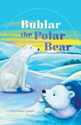 Bublar the Polar Bear by Cayetano Castro