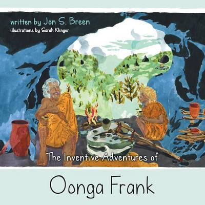 The Inventive Adventures of Oonga Frank by Jon S Breen