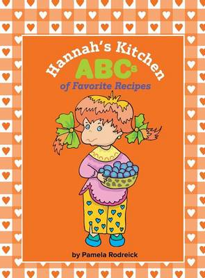Hannah's Kitchen ABCs of Favorite Recipes by Pamela Rodreick