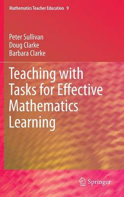 Teaching with Tasks for Effective Mathematics Learning by Peter Sullivan, Doug Clarke, Barbara Clarke
