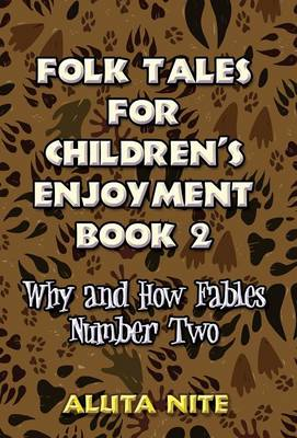 Folk Tales for Children's Enjoyment Book 2 Why and How Fables Number Two by Aluta Nite