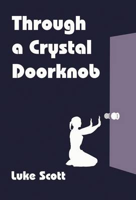 Through a Crystal Doorknob by Luke Scott