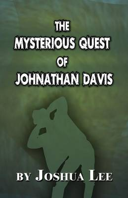 The Mysterious Quest of Johnathan Davis by Joshua Lee
