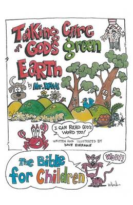 Taking Care of God's Green Earth! I Can Read God's Word Too! by MR Dave