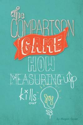 The Comparison Game How Measuring Up Kills Our Joy by Megan Gover