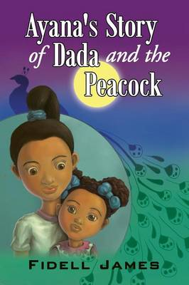 Ayana's Story of Dada and the Peacock by Fidell James