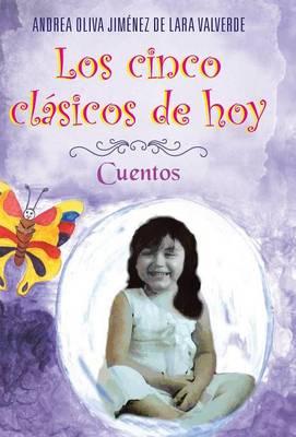 Los Cinco Clasicos de Hoy Cuentos by Andrea Oliva Jimenez De Lara Valverde, Andrea Oliva Jimaenez Valverde