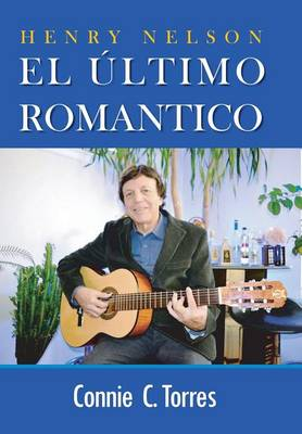 Henry Nelson El Ultimo Romantico by Connie Torres
