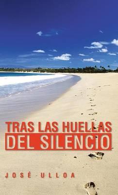 Tras Las Huellas del Silencio by Jose Ulloa