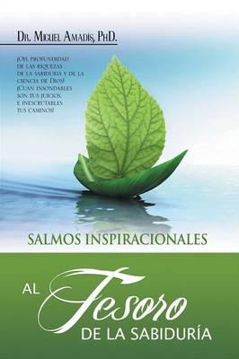 Al Tesoro de La Sabiduria by Miguel, Dr, PhD Amadis, Dr Miguel Amadis Phd