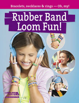 Rubber Band Loom Fun! Bracelets, Necklaces & Rings - Oh, My! by Leisure Arts