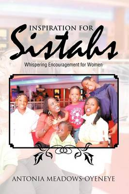 Inspiration for Sistahs Whispering Encouragement for Women by Antonia Meadows-Oyeneye