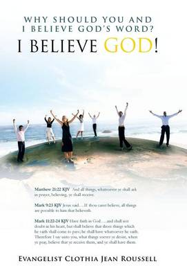 Why Should You and I Believe God's Word? I Believe God! by Evangelist Clothia Jean Roussell