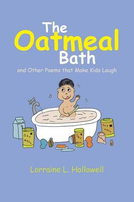 The Oatmeal Bath And Other Poems That Make Kids Laugh by Lorraine L Hollowell