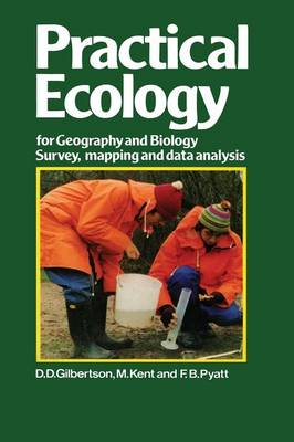 Practical Ecology for Geography and Biology Survey, Mapping and Data Analysis by D. D. Gilbertson