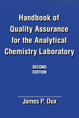 Handbook of Quality Assurance for the Analytical Chemistry Laboratory by James P. Dux