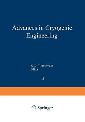 Advances in Cryogenic Engineering Proceedings of the 1956 Cryogenic Engineering Conference National Bureau of Standards Boulder, Colorado September 5-7 1956 by K. D. Timmerhaus