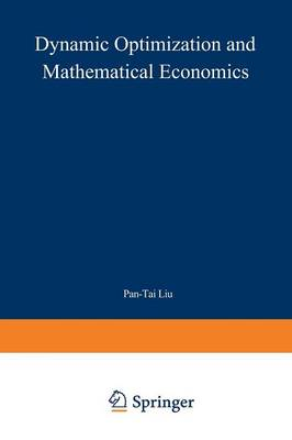 Dynamic Optimization and Mathematical Economics by Pan-Tai Liu