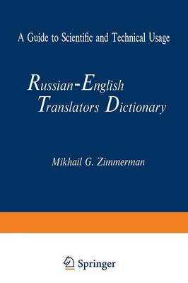 Russian-English Translators Dictionary A Guide to Scientific and Technical Usage by Mikhail G. Zimmerman