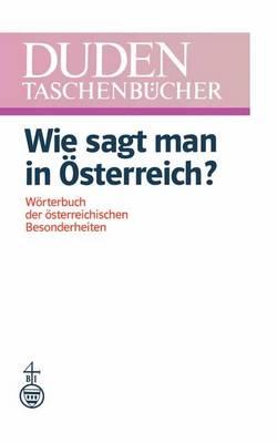 Duden-Taschenbucher Duden, Wie Sagt Man in Osterreich? by Jakob Ebner