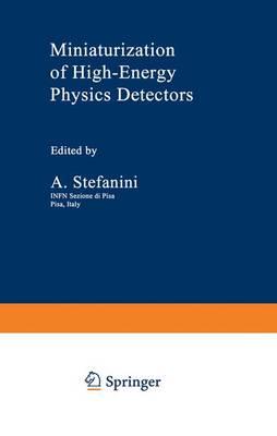 Miniaturization of High-Energy Physics Detectors by A. Stefanini