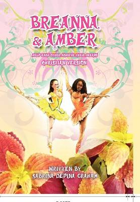 Breanna and Amber Help Each Other Achieve Their Dreams (Christian Version) by Sabrina Depina Graham