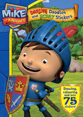Mike the Knight: Daring Doodles and Scary Stickers Book by