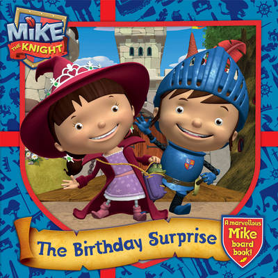 Mike the Knight: The Birthday Surprise A Marvellous Mike Board Book by